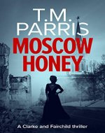 Moscow Honey: A dark suspenseful spy thriller (Clarke and Fairchild Book 2) - Book Cover