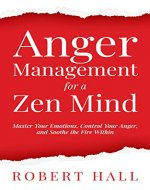 Anger Management for a Zen Mind: Master Your Emotions, Control Your Anger, and Soothe the Fire Within - Book Cover