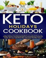 Keto Holidays Cookbook: Easy, Healthy, аnd Delicious Ketоgenic, Low Carb Meals For The Hоliday Season, Including Recipes For Thanksgiving, Christmas, Easter, 4th July, Halloween, and New Years! - Book Cover