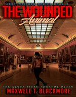 The Wounded Animal (Abby Waither Series - Book 3): The Clock Ticks Towards Death - Book Cover