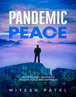 PANDEMIC TO PEACE: Your Journey to Health, Wealth, Peace and Happiness - Book Cover