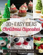 Christmas Cupcake: 30 Classic Desserts Recipes, Delicious Desserts Recipes, Cookbook , Cooking Food , Ideas Easy Cake, Cookies, Bread, Cupcakes For ... at Home - Book Cover