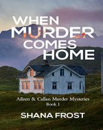When Murder Comes Home: A suspenceful murder mystery with a hint of romance (Aileen & Callan Murder Mysteries Book 1) - Book Cover