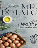 Mr. Potato. 33 Healthy Potato Recipes: There are no meat or fish ingredients in my recipes, thus making this book suitable for vegetarians. - Book Cover