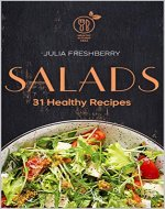 Salads. 31 Healthy Recipes: Salad is the best addition to meat, fish, porridge, potatoes and also makes an ideal snack. - Book Cover