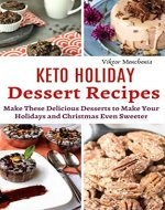 Keto Holiday Dessert Recipes: Make These Delicious Desserts to Make Your Holidays and Christmas Even Sweeter - Book Cover
