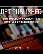 Get Published: How to Publish Your Book Online in 30 Days Even If You Hate Wiring - Book Cover