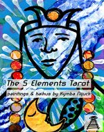 The 5 Elements Tarot: Paintings and haikus - Book Cover