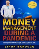 Money Management During a Pandemic: Fast Emergency Plan, How to Get Rid of the Fear, Uncertainty and Create Financial Independence (Money, financial success, ... rich and poor, independence, freedom) - Book Cover