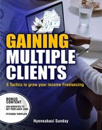 Gaining Multiple Clients: 5 tactics to grow your income freelancing - Book Cover