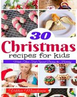 30 Christmas Recipes for Kids: Make Them Feel Special During the Holiday - Book Cover