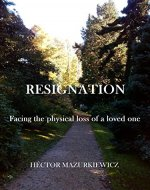 Resignation: Facing the physical loss of a loved one - Book Cover
