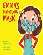 Emma's Marvelous Mask: A Children's Book about Viruses, Bravery, and Kindness - Book Cover