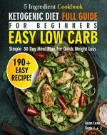 The Ketogenic Diet Full Guide for Beginners: An Easy, Low Carb, 5-Ingredient Cookbook: A Simple 60-Day Meal Plan for Quick Weight Loss - Book Cover