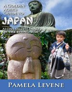 A Golden Ager's Guide to Japan: Alone in the Land of the Rising Sun - Book Cover