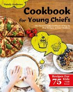 Cookbook for Young Chefs: The Friendly Cookbook with Childrens Step by Step Recipes. (75+10 Free Recipes!!! All dishes have pictures!) (Cooking with Young Chefs 2) - Book Cover