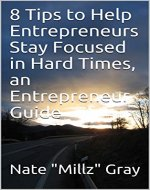 8 Tips to Help Entrepreneurs Stay Focused in Hard Times, an Entrepreneur Guide - Book Cover