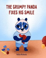 The Grumpy Panda Fixes His Smile: A book of feelings and emotions for kids, that teaches children to deal with their anger, irritability, and grumpiness - Book Cover