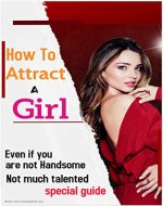 How To Attract A Girl: Even If You Are Not Handsome And Not Much Talented - Book Cover