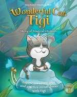 Wonderful Cat Tigi: Story of Magical Intuition - Experience adventures and practice mindfulness with Tigi. - Book Cover