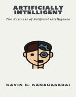 Artificially Intelligent: The Business of Artificial Intelligence - Book Cover
