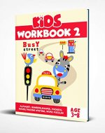 Kids Workbook 2: PRESCHOOL WORKBOOKS AGE 4, KIDS WORKBOOKS PRESCHOOL, EDUCATIONAL BOOKS, EDUCATIONAL BOOKS FOR TODDLERS: ALPHABET, NUMBERS,SHAPES, PHONICS, MAZES,TRACING WRITING, WORD PUZZLES - Book Cover