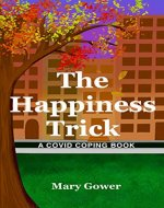 The Happiness Trick: A COVID Coping Book - Book Cover