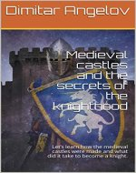 Medieval castles and the secrets of the knighthood: Let's learn how the medieval castles were made and what did it take to become a knight. - Book Cover