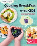Cooking Breakfast with Kids : You'll be surprised by what little kids can do!( The friendly Breakfast Book of Simple 50+10 Recipes for Children's) (Cooking with Kids 3) - Book Cover