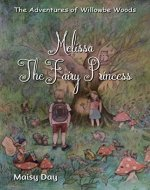 The Adventures of Willowbe Woods: Melissa the Fairy Princess - Book Cover