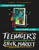 A Teenager's Guide to Investing in the Stock Market: Invest Hard Now | Play Hard Later - Book Cover