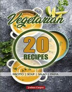 Vegetarian 20 Recipes Cookbook | 20 Healthy, Delicious Meals for Vegetarians: 20 Easy, Budget-Friendly Recipes - Book Cover
