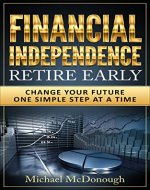 Financial Independence Retire Early: Change Your Future One Simple Step at a Time - Book Cover