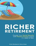 RICHER RETIREMENT: Double Your Social Security with Passive Income Online in a year or less - Book Cover