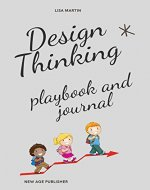 Design Thinking playbook and journal for kids ages 6-12 years: Design Thinking playbook with creativity and innovation in education with design thinking for ages 6-12 years - Book Cover