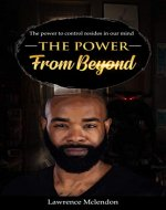 The Power From Beyond: The power to control resides in our mind - Book Cover