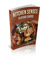 Kitchen Senses: Seafood Course: Eat Seafood Comfort Meals - Book Cover