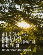 All Is One, and One Is Love: Understanding the One Truth - Book Cover