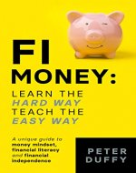 FI Money: Learn the hard way, teach the easy way: A unique guide to money mindset, financial literacy and financial independence - Book Cover