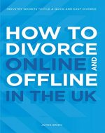 How to Divorce Online & Offline in the UK: Industry secrets to file a quick and easy divorce - Book Cover