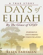 Days of Elijah: A True Story. By the Grace of God: Urgent and Authenticated. Important for people internationally to know about Freemasonry, and how far its tentacles reach. Tight and well written. - Book Cover