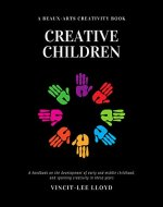 Creative Children: A handbook on the development of early and middle childhood, and sparking creativity in these years - Book Cover