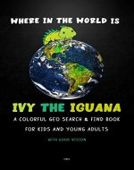 Where in the World is Ivy The Iguana?: A colorful Geo Search and Find Book for Kids and young Adults with good vision - Book Cover