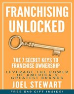 Franchising Unlocked: The 7 Secret Keys to Franchise Ownership (The Value Equation) - Book Cover