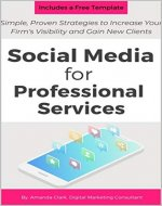Social Media for Professional Services: Simple, Proven Strategies to Increase Your Firm's Visibility and Gain New Clients - Book Cover