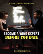 BECOME A WINE EXPERT BEFORE YOU DATE: BASICS TO KNOW ABOUT WINE - Book Cover