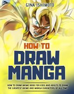 How to Draw Manga: How to Draw Anime Book for Kids and Adults to Draw the Greatest Anime and Manga Characters of all Time - Book Cover
