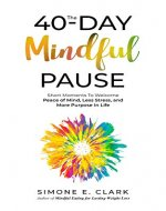The 40-Day Mindful Pause: Short Moments to Welcome Peace of Mind, Less Stress and More Purpose in Life - Book Cover