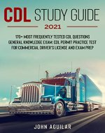 CDL Study Guide 2021: 170+ Most Frequently Tested CDL Questions General Knowledge Exam: CDL Permit Practice Test For Commercial Driver's License and Exam Prep - Book Cover
