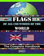 FLAGS OF ALL COUNTRIES OF THE WORLD: The Complete Handbook/Maps of each continents/Flags from around the world/Flags book/Flags, Capitals and Countries of the World - Book Cover